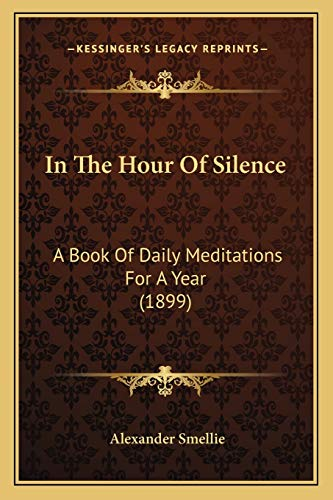 9781166481780: In The Hour Of Silence: A Book Of Daily Meditations For A Year (1899)