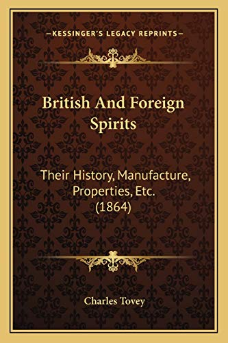 9781166482602: British And Foreign Spirits: Their History, Manufacture, Properties, Etc. (1864)