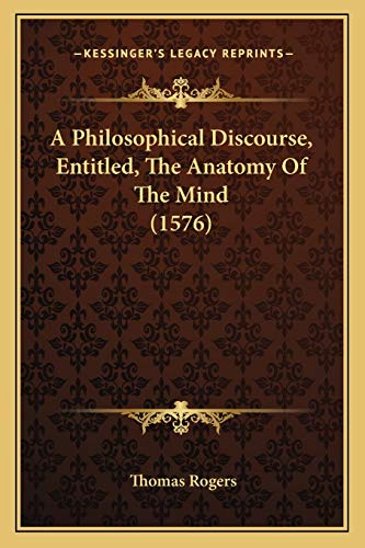 9781166485580: A Philosophical Discourse, Entitled, The Anatomy Of The Mind (1576)