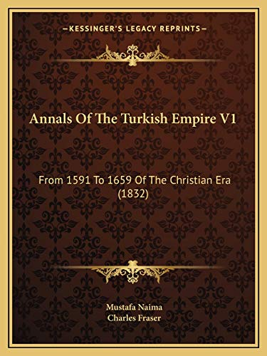 9781166486563: Annals Of The Turkish Empire V1: From 1591 To 1659 Of The Christian Era (1832)