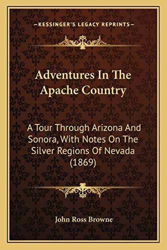 9781166488376: Adventures In The Apache Country: A Tour Through Arizona And Sonora, With Notes On The Silver Regions Of Nevada (1869)
