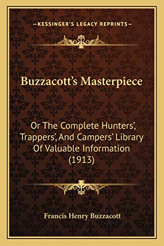 9781166488659: Buzzacott's Masterpiece: Or The Complete Hunters', Trappers', And Campers' Library Of Valuable Information (1913)