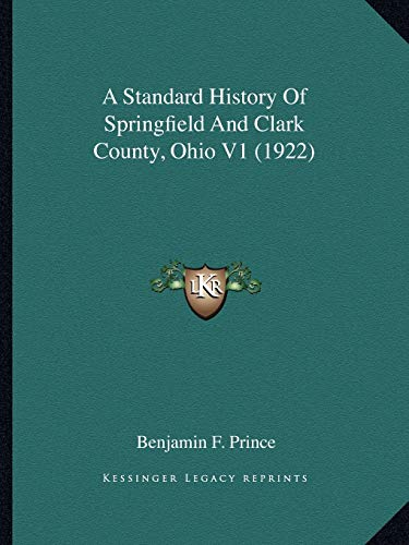9781166489946: A Standard History Of Springfield And Clark County, Ohio V1 (1922)