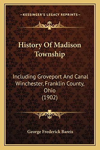 9781166490416: History Of Madison Township: Including Groveport And Canal Winchester, Franklin County, Ohio (1902)