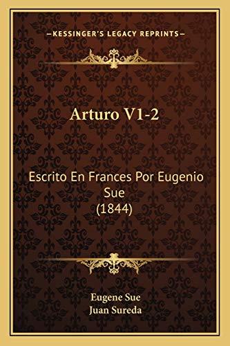 9781166490485: Arturo V1-2: Escrito En Frances Por Eugenio Sue (1844) (Spanish Edition)