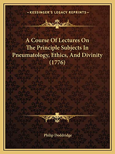 9781166490706: A Course Of Lectures On The Principle Subjects In Pneumatology, Ethics, And Divinity (1776)