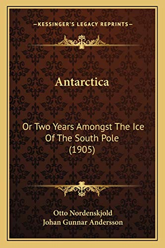 9781166490959: Antarctica: Or Two Years Amongst the Ice of the South Pole (1905)