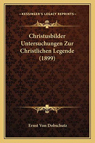 9781166491109: Christusbilder Untersuchungen Zur Christlichen Legende (1899) (German Edition)
