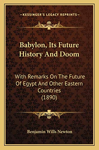 9781166491505: Babylon, Its Future History And Doom: With Remarks On The Future Of Egypt And Other Eastern Countries (1890)