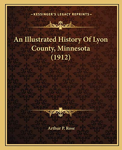 9781166492175: An Illustrated History Of Lyon County, Minnesota (1912)