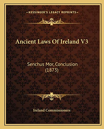 9781166492762: Ancient Laws Of Ireland V3: Senchus Mor, Conclusion (1873)