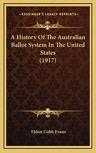 9781166493653: A History Of The Australian Ballot System In The United States (1917)