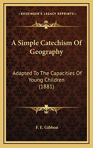 9781166493745: A Simple Catechism Of Geography: Adapted To The Capacities Of Young Children (1881)
