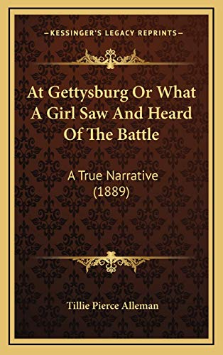 9781166496579: At Gettysburg Or What A Girl Saw And Heard Of The Battle: A True Narrative (1889)
