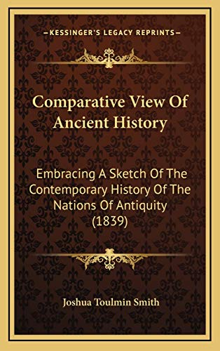 9781166497071: Comparative View Of Ancient History: Embracing A Sketch Of The Contemporary History Of The Nations Of Antiquity (1839)