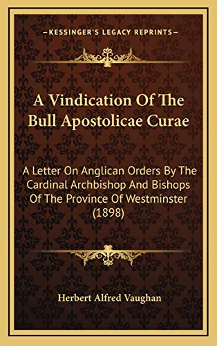 9781166497590: A Vindication Of The Bull Apostolicae Curae: A Letter On Anglican Orders By The Cardinal Archbishop And Bishops Of The Province Of Westminster (1898)