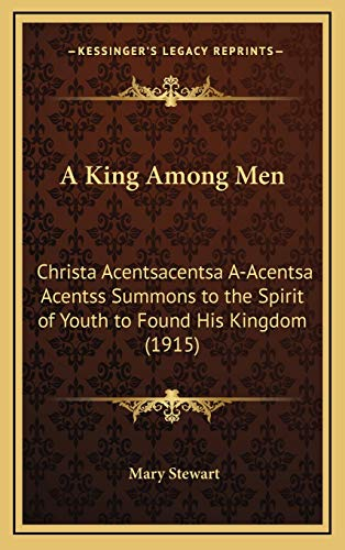 A King Among Men: ChristÃf¢ââs‰âz¢s Summons To The Spirit Of Youth To Found His Kingdom (1915) (1166498131) by Stewart, Mary