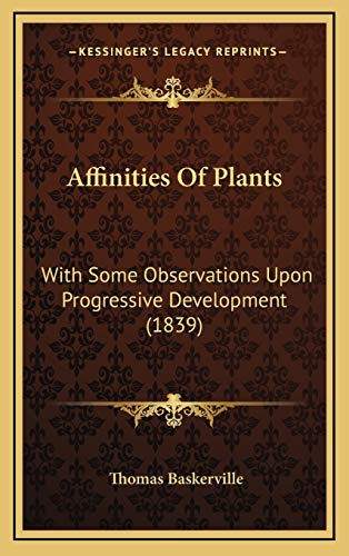 9781166498221: Affinities of Plants: With Some Observations Upon Progressive Development (1839)