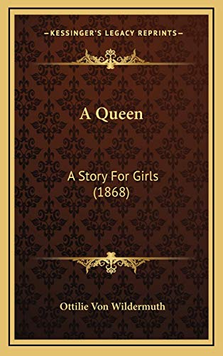 9781166498825: A Queen: A Story For Girls (1868)
