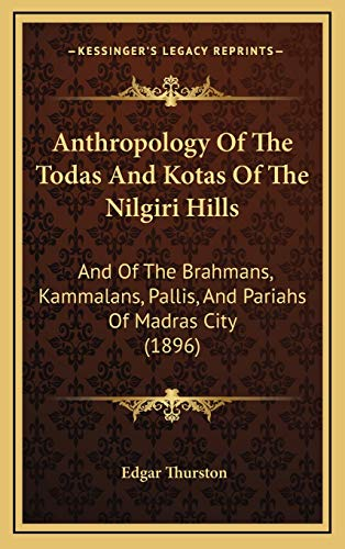 9781166499846: Anthropology Of The Todas And Kotas Of The Nilgiri Hills: And Of The Brahmans, Kammalans, Pallis, And Pariahs Of Madras City (1896)