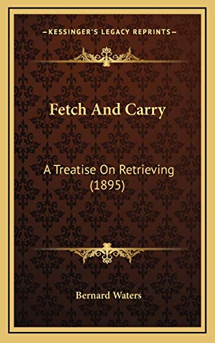 9781166500023: Fetch And Carry: A Treatise On Retrieving (1895)