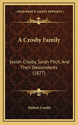 9781166502669: A Crosby Family: Josiah Crosby, Sarah Fitch, And Their Descendants (1877)