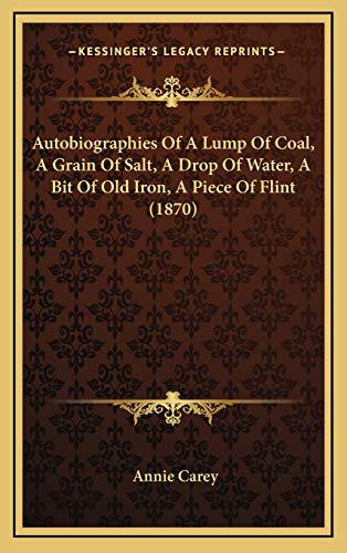 9781166505752: Autobiographies Of A Lump Of Coal, A Grain Of Salt, A Drop Of Water, A Bit Of Old Iron, A Piece Of Flint (1870)