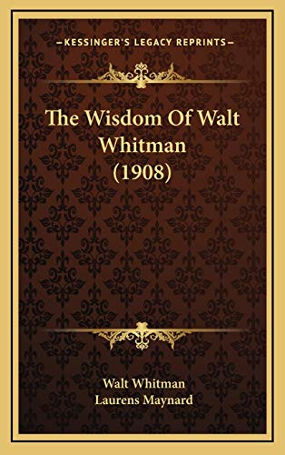 9781166508852: The Wisdom Of Walt Whitman (1908)