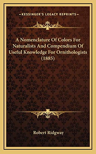 9781166510978: A Nomenclature Of Colors For Naturalists And Compendium Of Useful Knowledge For Ornithologists (1885)