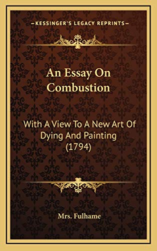 9781166511180: An Essay On Combustion: With A View To A New Art Of Dying And Painting (1794)