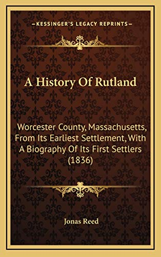9781166511418: A History Of Rutland: Worcester County, Massachusetts, From Its Earliest Settlement, With A Biography Of Its First Settlers (1836)