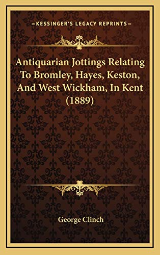 9781166511531: Antiquarian Jottings Relating To Bromley, Hayes, Keston, And West Wickham, In Kent (1889)
