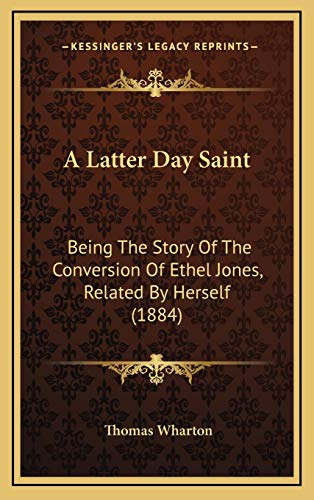 9781166511968: A Latter Day Saint: Being the Story of the Conversion of Ethel Jones, Related by Herself (1884)