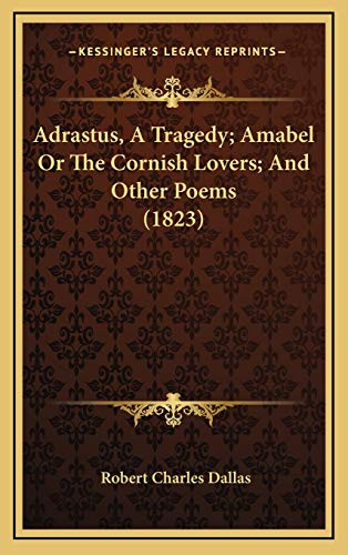 9781166512026: Adrastus, a Tragedy; Amabel or the Cornish Lovers; And Other Poems (1823)