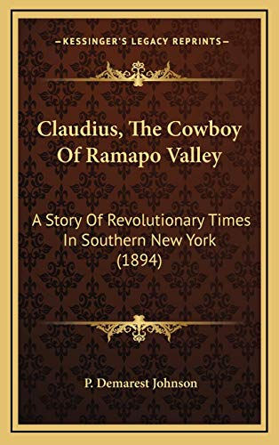 9781166512781: Claudius, The Cowboy Of Ramapo Valley: A Story Of Revolutionary Times In Southern New York (1894)