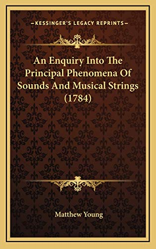 An Enquiry Into The Principal Phenomena Of Sounds And Musical Strings (1784) (9781166513634) by Matthew Young