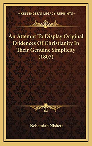9781166514396: An Attempt To Display Original Evidences Of Christianity In Their Genuine Simplicity (1807)