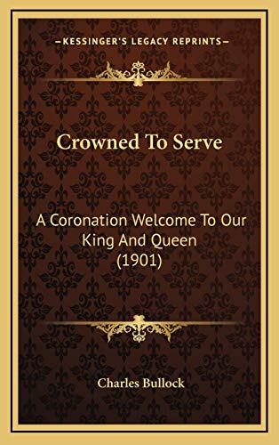 9781166515904: Crowned To Serve: A Coronation Welcome To Our King And Queen (1901)