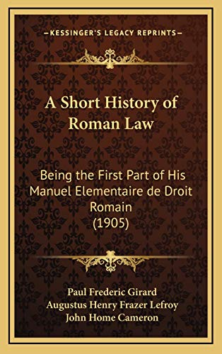 9781166516086: A Short History of Roman Law: Being the First Part of His Manuel Elementaire de Droit Romain (1905)