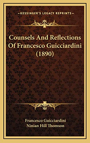 9781166517519: Counsels and Reflections of Francesco Guicciardini (1890)