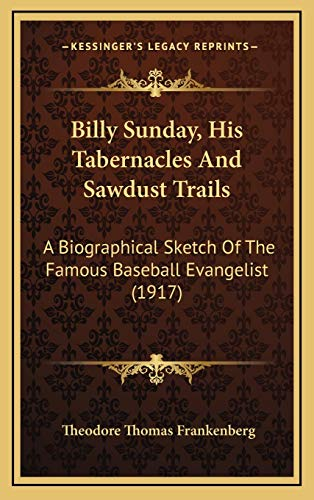 9781166518028: Billy Sunday, His Tabernacles And Sawdust Trails: A Biographical Sketch Of The Famous Baseball Evangelist (1917)