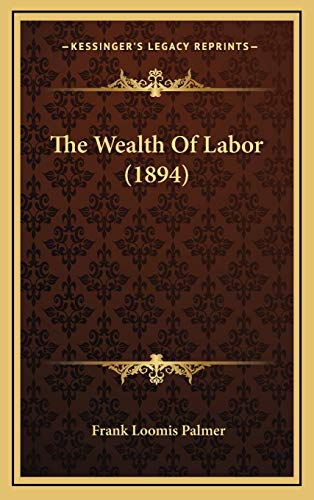 9781166518189: The Wealth Of Labor (1894)