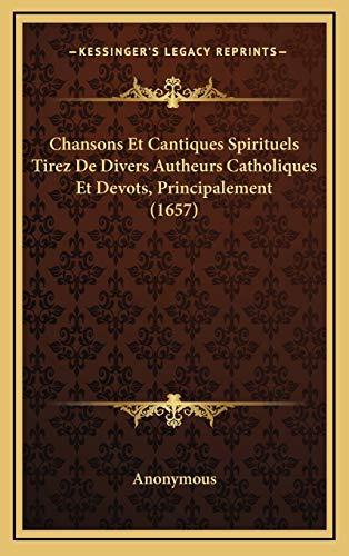 9781166519650: Chansons Et Cantiques Spirituels Tirez De Divers Autheurs Catholiques Et Devots, Principalement (1657) (French Edition)