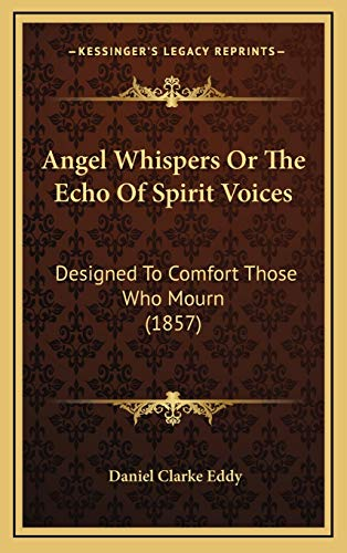 9781166519940: Angel Whispers Or The Echo Of Spirit Voices: Designed To Comfort Those Who Mourn (1857)