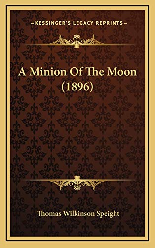 9781166520281: A Minion Of The Moon (1896)