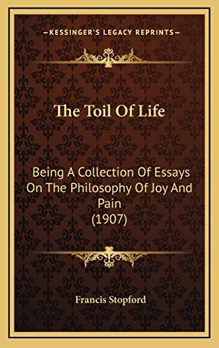 the toil of life being a collection of essays on the   the toil of life being a collection of essays on the  philosophy of
