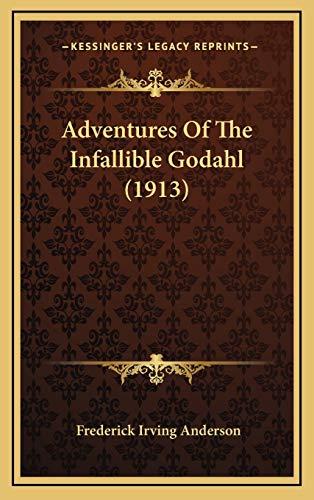 9781166521561: Adventures Of The Infallible Godahl (1913)