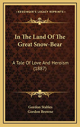 9781166523077: In The Land Of The Great Snow-Bear: A Tale Of Love And Heroism (1887)
