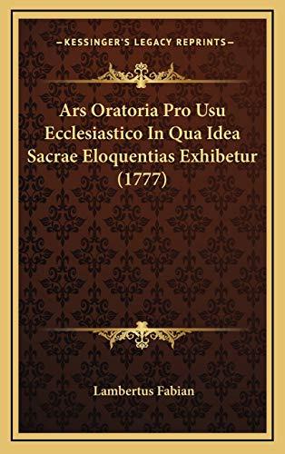 9781166524241: Ars Oratoria Pro Usu Ecclesiastico In Qua Idea Sacrae Eloquentias Exhibetur (1777) (Latin Edition)