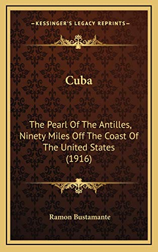 9781166524722: Cuba: The Pearl Of The Antilles, Ninety Miles Off The Coast Of The United States (1916)